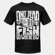 Local product Only dead fish go with the flow