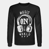 Long-sleeves crewneck Music on - world off