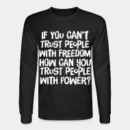 Long sleeves If you can't trust people with freedom, how can you trust people with power?