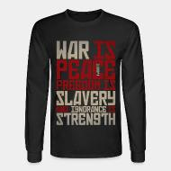 Long sleeves War is peace - Freedom is slavery and ignorance is strength (1984)