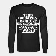 Long sleeves This country is built on stolen native land