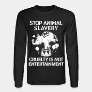Long sleeves Stop animal slavery! Cruelty is not enterainment