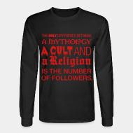 Long-sleeves crewneck The only difference between a mythology, a cult and a religion is the number of followers