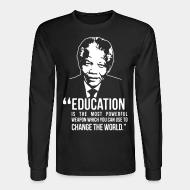 Long sleeves Education is the most powerful weapon which you can use to change the world (Nelson Mandela)
