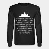 Long sleeves Organized religion is like organized crime; it preys on peoples' weaknesses, generates huge profits for its operators, and is almost impossible to eradicate.