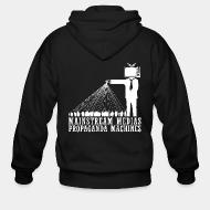 Zip hooded sweatshirt Mainstream medias propaganda machines