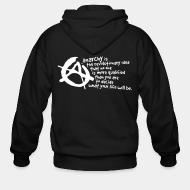 Zip hooded sweatshirt Anarchy is the revolutionary idea that no one is more qualified than you are to decide what your life will be