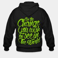 Zip hooded sweatshirt Be the change you wish to see in the world