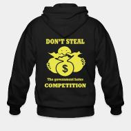 Zip hoodie Don't steal - the government hates competition