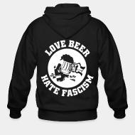 Zip hoodie Love beer hate fascism
