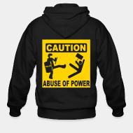 Zip hooded sweatshirt Caution abuse of power