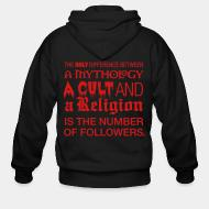 Zip hooded sweatshirt The only difference between a mythology, a cult and a religion is the number of followers