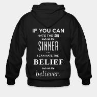 Zip hoodie If you can hate the sin but not the sinner i can hate the belief but not the believer