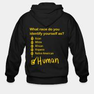 Zip hooded sweatshirt What race do you identify yourself as? HUMAN !