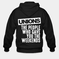 Zip hooded sweatshirt Unions - the people who gave you the weekends