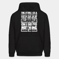 Hoodie The world is a dangerous place not because of those who do evil, but because of those who look on and do nothing (Albert Einstein)