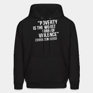 Hooded sweatshirt Poverty is the worst form of violence (Mahatma Grandhi)