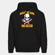 Hooded sweatshirt Meat means murder