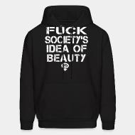 Hooded sweatshirt Fuck society's idea of beauty