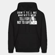 Hooded sweatshirt Don't tell me what not to wear, tell people not to rape