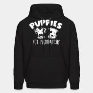 Hooded sweatshirt Puppies not patriarchy
