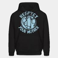 Hooded sweatshirt Respect your mother