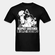 T-shirt Respect existence or expect resistance