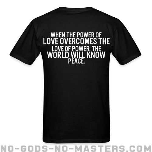 When the power of love overcomes the love of power, the world will know peace. - Anti-war T-shirt