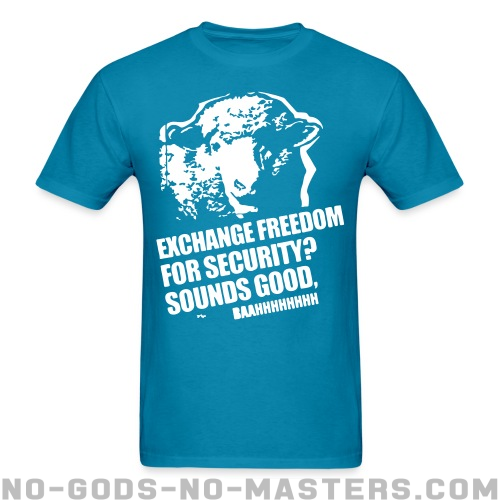 Exchange freedom for security? Sounds good, baahhhhhhhh - Funny T-shirt