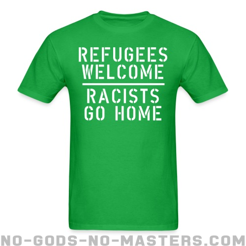 Refugees welcome - racists go home - Anti-fascist T-shirt