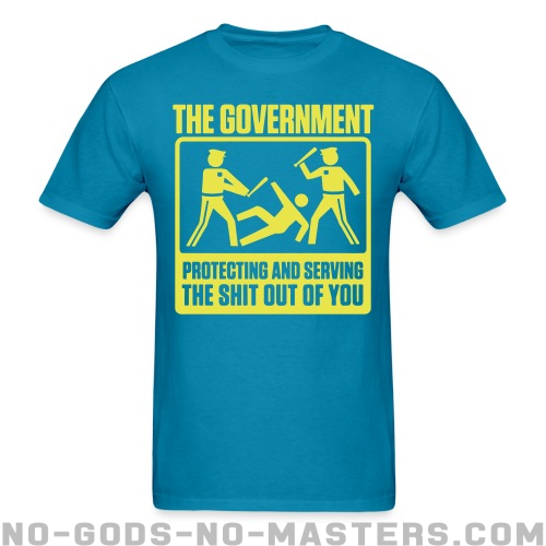 The government protecting and serving the shit out of you - Funny T-shirt