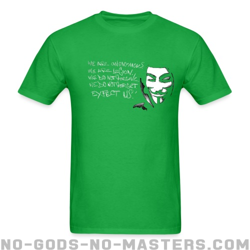 We are anonymous. We are legion. We do not forgive. We do not forget. Expect us! - Anonymous T-shirt