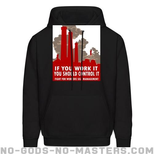 If you work it you should control it - fight for workers self management - Working Class Hooded sweatshirt