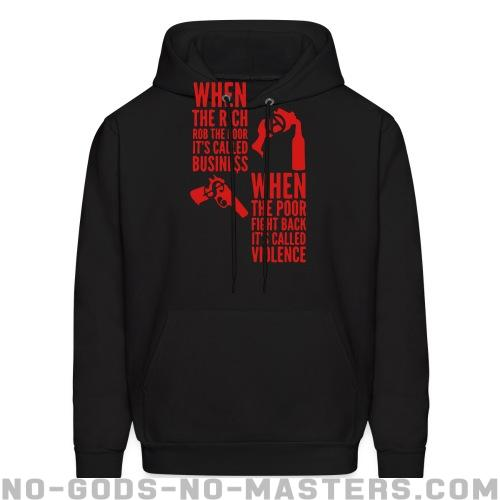 When the rich rob the poor it's called business - When the poor fight back it's called violence - Activist Hooded sweatshirt