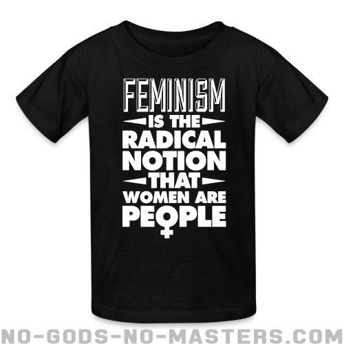 Feminism is the radical notion that women are people  - Feminist Kids t-shirt anti-sexist