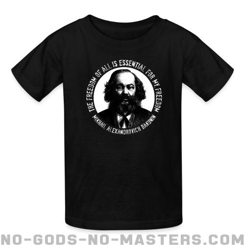 The freedom of all is essential for my freedom (Mikhail Alexandrovich Bakunin) - Activist Kids t-shirt
