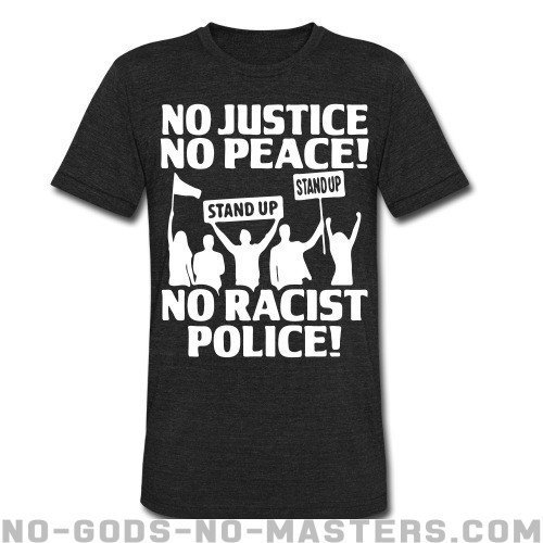 No Justice No Peace! No Racist Police! - Black Lives Matter Local T-shirt