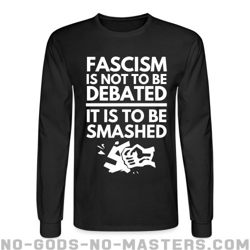 Fascism is not to be debated, it is to be smashed - Anti-fascist Long sleeves