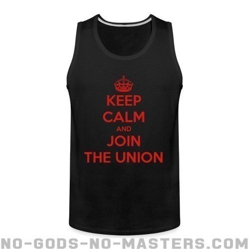 Keep calm and join the union - Working Class Tank top