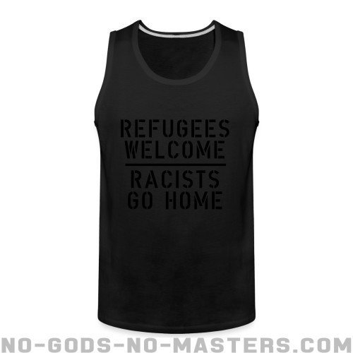 Refugees welcome - racists go home - Anti-fascist Tank top