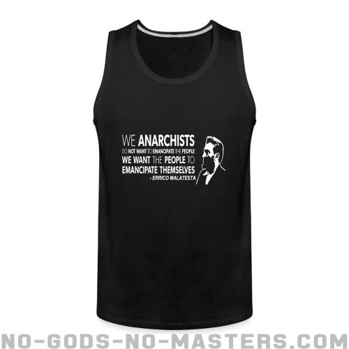 We anarchists do not want to emancipate the people we want the people to emancipate themselves (Errico Malatesta) - Activist Tank top