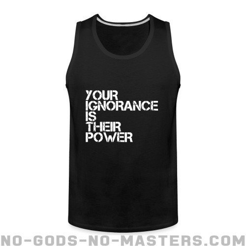 Your ignorance is their power - Activist Tank top