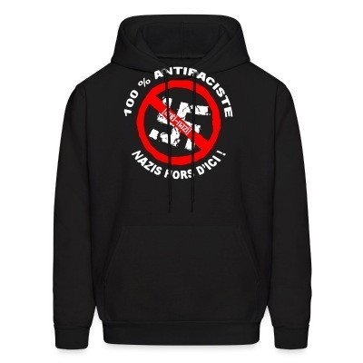 Hoodie 100% antiraciste - nazis hors d'ici!