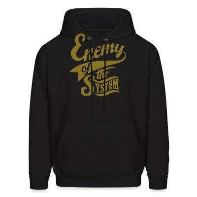 Hoodie Enemy of the system