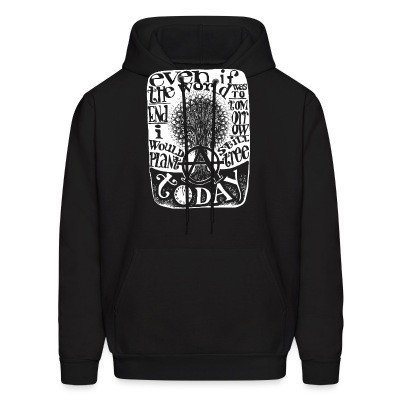 Hoodie Even if the world was to end tomorrow, i would still plant a tree today