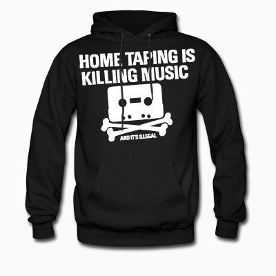 Hoodie Home taping is killing music and it's illegal