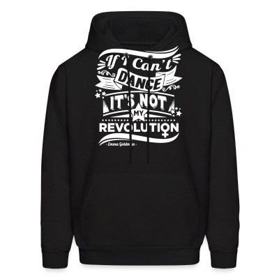 Hoodie If i can't dance it's not my revolution (Emma Goldman)