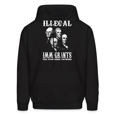 Hoodie Illegal immigrants: the founding fathers