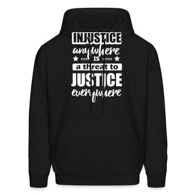 Hoodie Injustice anywhere is a threat to justice everywhere