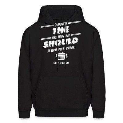 Hoodie Laundry is the only thing that should be separated by colour. Stop racism